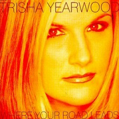 Where Your Road Leads - Trisha Yearwood