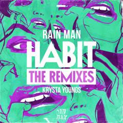 Habit (The Remixes) - Rain Man, Krysta Youngs