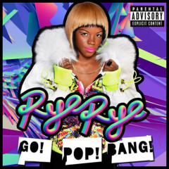 Go! Pop! Bang! (Deluxe Version) - Rye Rye