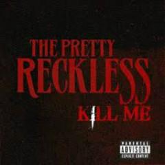 Kill Me (Singles) - The Pretty Reckless