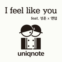 I Feel Like You (Single) - Uniqnote