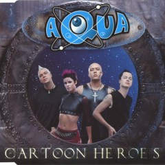 Cartoon Heroes (Single) - Aqua
