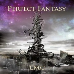 Perfect Fantasy  - LM.C