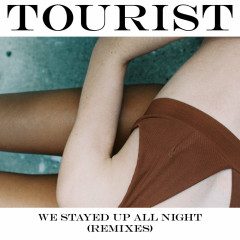 We Stayed Up All Night (Remixes) - Tourist
