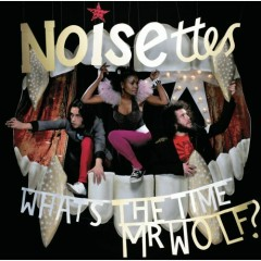 What's The Time Mr. Wolf - Noisettes