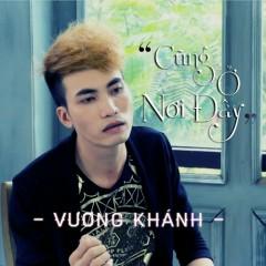 Cũng Ở Nơi Đây (Single) - Vương Khánh