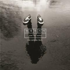 Don't Be Happy (Single) - The Design True