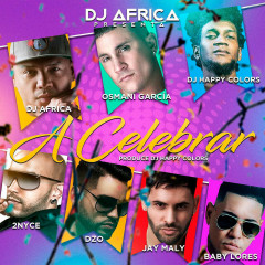 A Celebrar (Single) - DJ Africa, Osmani Garcia, Happy Colors, 2Nyce, DZO, Jay Maly, Baby Lover