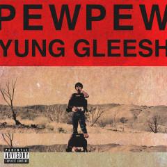 Pew Pew (Single) - Yung Gleesh