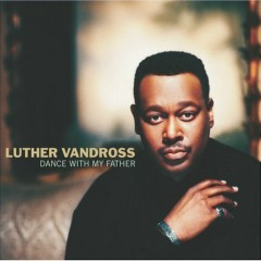 Dance With My Father - Luther Vandross