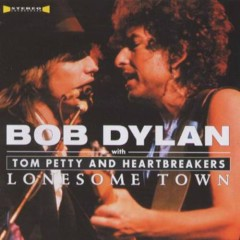 Lonesome Town - Tom Petty And The Heartbreakers,Bob Dylan