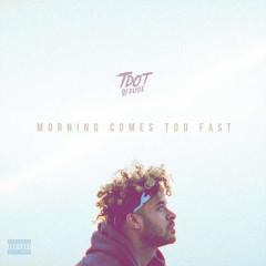 Morning Comes Too Fast - Tdot Illdude