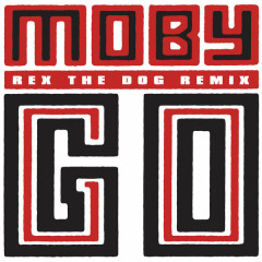 Go (Rex The Dog Remix) (Single) - Moby