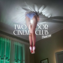 Beacon (Deluxe Edition) (CD2) - Two Door Cinema Club