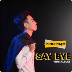 Say Bye (Single) - PI.NO Phạm