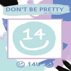 Don't Be Pretty (Single) - 14U