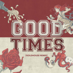 Good Times (GOLDHOUSE Remix) (Single)