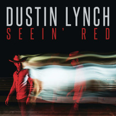Seein' Red (Single) - Dustin Lynch