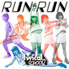 RUN and RUN - lyrical school