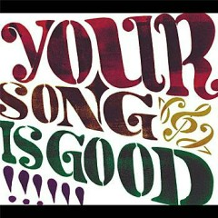 Your Song Is Good - YOUR SONG IS GOOD