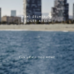 Can I Call You Home (Single) - Måns Zelmerlöw, Roger Argemí