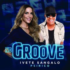No Groove (Pega, Pega, Pega) - Ivete Sangalo, Psirico