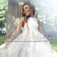 Say Yes (Single) - Michelle Williams,Beyoncé,Kelly Rowland