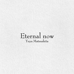 Eternal now - Yuya Matsushita