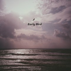 Early Bird (Single) - Loptimist