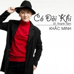 Có Đôi Khi (Single) - Khắc Minh