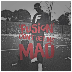 Don't Get Me Mad (Single) - Fusion