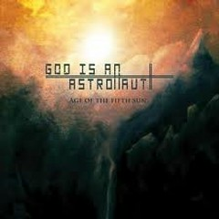 Age Of The Fifth Sun - God Is an Astronaut