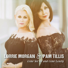 Come See Me And Come Lonely - Lorrie Morgan, Pam Tillis