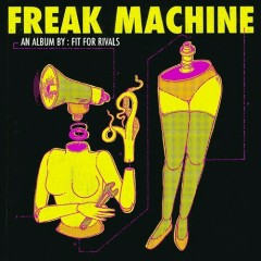 Freak Machine - Fit For Rivals