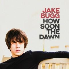 How Soon The Dawn (Single) - Jake Bugg