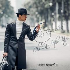 Cuộc Đời Anh Chỉ Cần Như Vậy (Single) - Spirit Nguyễn