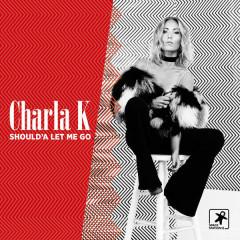 Should'a Let Me Go (Single) - Charla K
