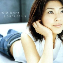 A Piece Of Life - Matsu Takako
