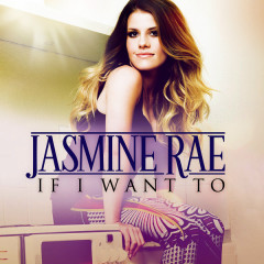 If I Want To - Jasmine Rae