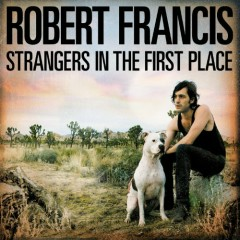 Strangers In The First Place - Robert Francis