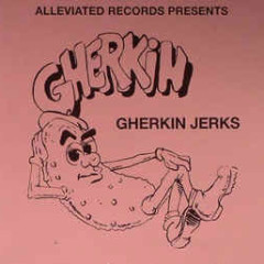 The Gherkin Jerks Compilation