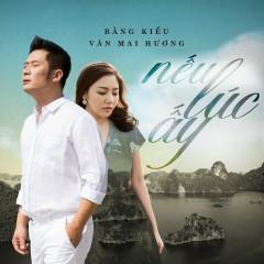 Nếu Lúc Ấy (Single) - Bằng Kiều, Văn Mai Hương