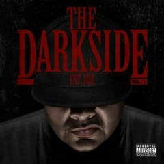 The Darkside Volume 1 - Fat Joe