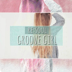 Groove Girl - Re:Soul