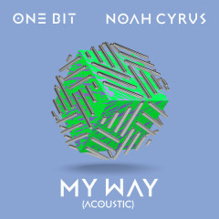 My Way (Acoustic) - One Bit, Noah Cyrus
