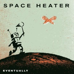 Eventually - Space Heater
