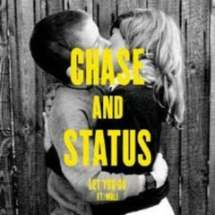 Let You Go  - Chase & Status
