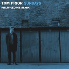 Sundays (Philip George Remix) (Single) - Tom Prior