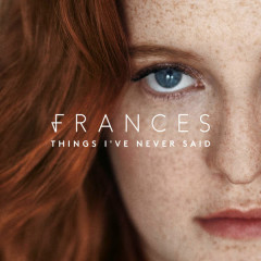 Things I've Never Said - Frances