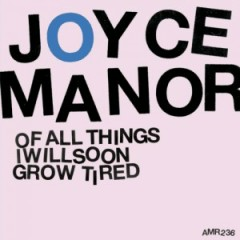 Of All Things I Will Soon Grow Tired - Joyce Manor